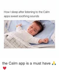 Apps For Memes - how i sleep after listening to the calm apps sweet soothing sounds