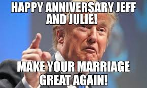 Happy Marriage Meme - happy anniversary jeff and julie make your marriage great again
