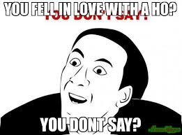 You No Say Meme - you fell in love with a ho you dont say meme you don t say 3716