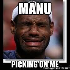 Manu Meme - manu picking on me lebron crying meme generator