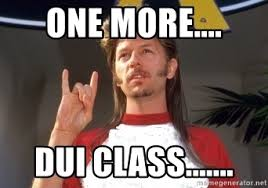 Dui Meme - one more dui class joe dirt ncstatelol meme generator