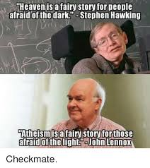Stephen Hawking Meme - heaven is a fairy storyfor people afraid of the dark stephen