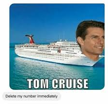 Tom Cruise Meme - tom cruise delete my number immediately tom cruise meme on