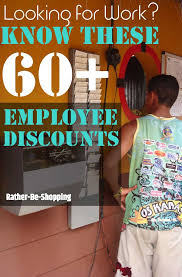 looking for work know these 60 employee discounts