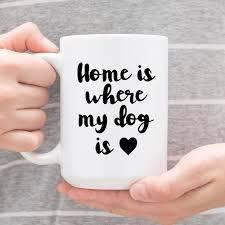 weird coffee mugs home is where my dog is dog cool mug dog funny coffee mugs 15