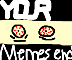 Your Memes End Here - your memes end here drawing by loganator713
