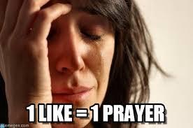 1 Like 1 Prayer Meme - 1 like 1 prayer first world problems meme on memegen