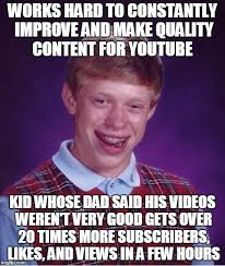 How To Make Meme Videos - i wish my dad thought my videos sucked imgflip