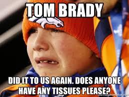 Sad Brady Meme - tom brady did it to us again does anyone have any tissues please