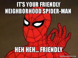 Friendly Spider Memes Image Memes - it s your friendly neighborhood spider man heh heh friendly