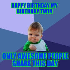 Awesome Birthday Memes - meme maker happy birthday my birthday twin only awesome people