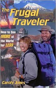 the frugal traveler how to see more of the world for less caroly