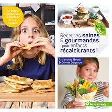 livre cuisine saine livre recettes saines et gourmandes pour enfants récalcitrants