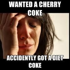 Diet Coke Meme - wanted a cherry coke accidently got a diet coke create meme