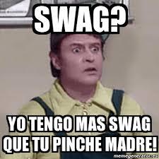 Memes Swag - meme personalizado swag yo tengo mas swag que tu pinche madre