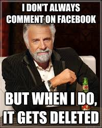 Photo Comment Memes - i don t always comment on facebook but when i do it gets deleted