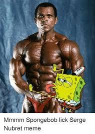 Mmmm Meme - mmmm spongebob lick serge nubret meme meme on sizzle
