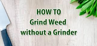 Coffee Grinder Marijuana How To Grind Weed Without A Grinder Best 420 Grinders