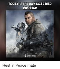 Soap Meme - today isthe day soap died rip soap a gaming memes rest in peace mate