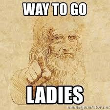 Way To Go Meme - way to go ladies leonardo da vinci meme generator