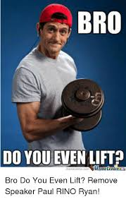 Do You Even Lift Bro Meme - do you even lift meme 100 images dyel do you even lift know your