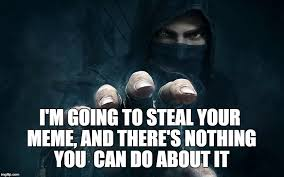 Do Your Meme - image tagged in thief memes funny memes meme stealing steal imgflip