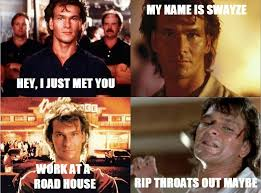 Roadhouse Meme - call me swayze call me maybe know your meme