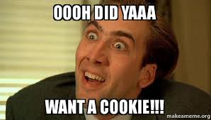 Cookie Meme - oooh did yaaa want a cookie sarcastic nicholas cage make a meme