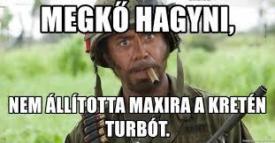 Retard Meme Generator - megk蜷 hagyni nem 罍ll罸totta maxira a kret罠n turb羌t nigga you