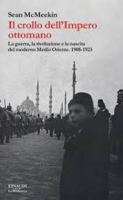 caduta impero ottomano il crollo dell impero ottomano la guerra la rivoluzione e la