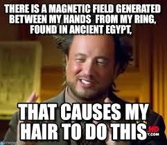 Emerged Meme - magnetic hair ancient aliens meme on memegen