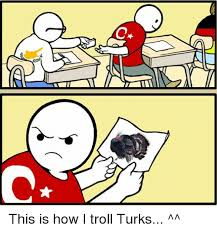 Troll Meme Images - c 2 this is how i troll turks troll meme on sizzle