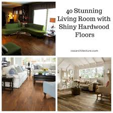 40 stunning living room with shiny hardwood floors coo architecture
