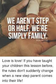 Step Parent Meme - we aren t step or half were momsgotink love is love if you have