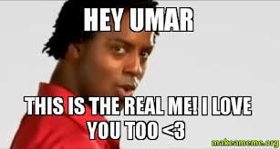 Hey I Love You Meme - hey umar this is the real me i love you too 3 make a meme