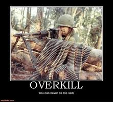 Overkill Meme - motif akecom overkill you can never be too safe meme
