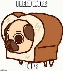 Loaf Meme - image tagged in loaf me imgflip