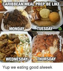 Meal Prep Meme - caribbean meal prep be like iser caraci tuesday monday wednesday