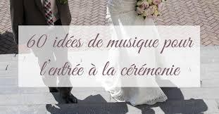 chanson mariage 60 idées de musique pour l entrée à la cérémonie de mariage la