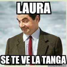 Meme Laura - meme mr bean laura se te ve la tanga 4447522