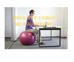 Yoga Ball Desk Chair by Which Is Better A Stability Ball Or An Office Chair