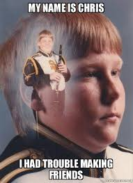 Chris Meme - my name is chris i had trouble making friends ptsd clarinet boy