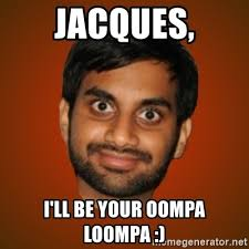 Jacques Meme - jacques i ll be your oompa loompa generic indian guy meme