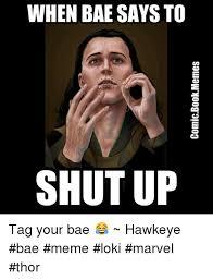 Hawkeye Meme - when bae says to shut up tag your bae hawkeye bae meme loki