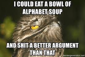 Potoo Bird Meme - i could eat a bowl of alphabet soup and shit a better argument than