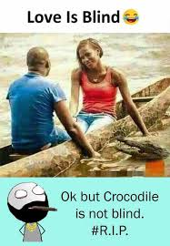 Blind Meme - dopl3r com memes love is blind ok but crocodile is not blind r ip