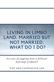 Seeking Not Married Living In Limbo Land Married But Not Married What Do I Do