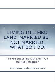 Seeking You Re Not Married Living In Limbo Land Married But Not Married What Do I Do