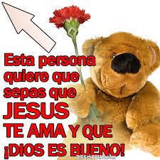 ver imagenes jesus te ama jesús te ama dios es bueno compártelo palabras que fortalecen