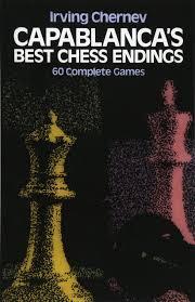 capablanca u0027s best chess endings 60 complete games irving chernev